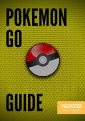 Pokemon GO - The best guide: The most finest guide for Pokemon GO