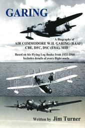 Garing: A Biography of Air Commodore WH Garing details of every flight made 1931-46