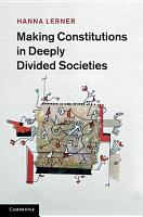 Making Constitutions in Deeply Divided Societies PDF