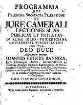 Programma Quo, Praemissa Succinta Praefatione De Jure Camerali, Lectiones Suas Publicas Et Privatas ...: In Alma Julio-Fridericiana Universitate Wirceburgensi Anno 1734