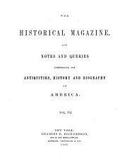 The Historical Magazine: And Notes and Queries Concerning the Antiquities, History, and Biography of America, Volume 7