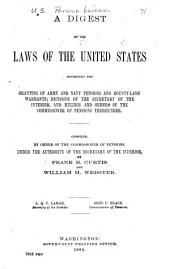 A Digest of the Laws of the United States, Governing the Granting of Army and Navy Pensions and Bounty-land Warrants; Decisions of the Secretary of the Interior, and Rulings and Orders of the Commissioner of Pensions Thereunder: Comp. ... by Frank B. Curtis and William H. Webster