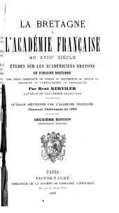 La Bretagne à l'Académie française au XVIIIe siècle: études sur les académiciens bretons ou d'origine bretonne