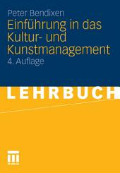 Einführung in das Kultur- und Kunstmanagement: Ausgabe 4
