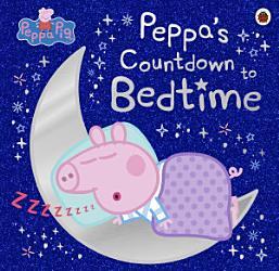 Peppa Pig Peppa S Countdown To Bedtime Book PDF