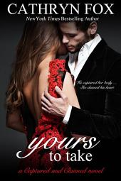 Yours to Take Part 1: Billionaire CEO Romance: Captured and Claimed Series
