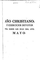 Año christiano o Exercicios devotos para todos los días del año ... fielmente traducido del francés al castellano: Mayo