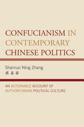 Confucianism in Contemporary Chinese Politics: An Actionable Account of Authoritarian Political Culture