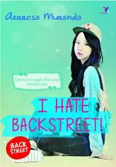 I HATE BACKSTREET!