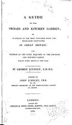 A Guide to the Orchard and Kitchen Garden, Or, An Account of the Most Valuable Fruit and Vegetables Cultivated in Great Britain