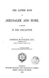 The Latter days of Jerusalem and Rome as Revealed in the Apocalypsi