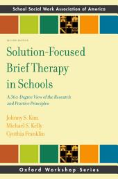 Solution-Focused Brief Therapy in Schools: A 360-Degree View of the Research and Practice Principles, Edition 2