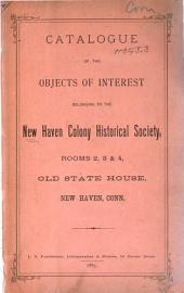 Catalogue of the Objects of Interest Belonging to the New Haven Colony Historical Society: Rooms 2, 3 & 4, Old State House, New Haven, Conn