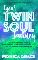 Your Twin Soul Journey: A Guide to Experience Eternal, Unconditional, Harmonious, Embodied Love and Union With Your Divine Partner (Twin Soul Hearts in Union #1)