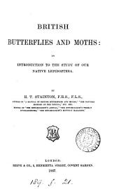 British Butterflies and Moths: An Introduction to the Study of Our Native Lepidoptera