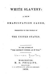 White Slavery: A New Emancipation Cause, Presented to the People of the United States