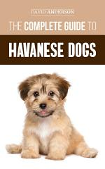 The Complete Guide to Havanese Dogs