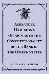 Alexander Hamilton's Opinion as to the Constitutionality of the Bank of the United States