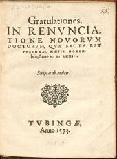 Gratulationes in renunciatione novorum Doctorum: quae facta est Tubingae XXIII. Nov. 1573