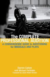 The Complete Professional Audition: A Commonsense Guide to Auditioning for Plays and Musicals