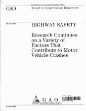 Highway safety research continues on a variety of factors that contribute to motor vehicle crashes.