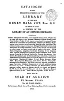 Catalogue of the Remaining Portion of the Library of the Late Henry Hall Joy     which Will be Sold by Auction by Messrs  Evans  No 93 Pall Mall  on Saturday  March 11 and Four Following Days   Sunday Excepted   PDF