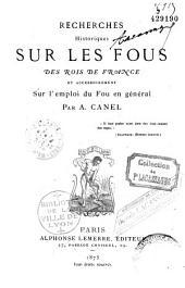 Recherches historiques sur les Fous des Rois de France, sur l'emploi du Fou en général