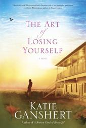 The Art of Losing Yourself: A Novel