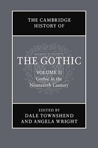 The Cambridge History of the Gothic  Volume 2  Gothic in the Nineteenth Century PDF