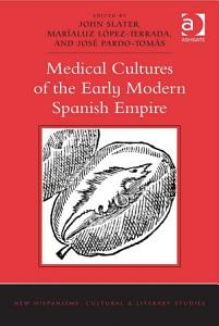 Medical Cultures of the Early Modern Spanish Empire PDF