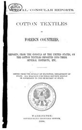 Cotton Textiles in Foreign Countries: Reports from the Consuls of the United States, on the Cotton Textiles Imported Into Their Several Districts, Etc