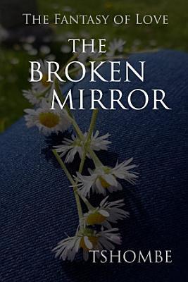 The Fantasy of Love  The Broken Mirror PDF