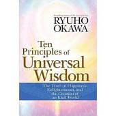 Ten Principles of Universal Wisdom: The Truth of Happiness, Enlightenment, and the Creation of an Ideal World