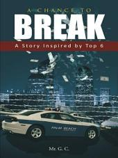 A Chance to Break: A Story Inspired by Top 6