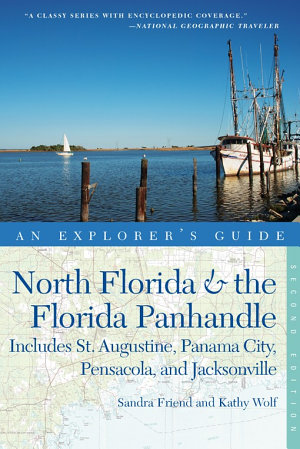 Explorer s Guide North Florida   the Florida Panhandle  Includes St  Augustine  Panama City  Pensacola  and Jacksonville  Second Edition   Explorer s Complete  PDF