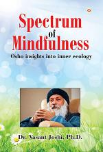 Spectrum of Mindfulness: Osho insights into inner ecology