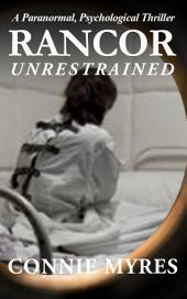 Unrestrained: A Paranormal Psychological Thriller (Rancor, #2)