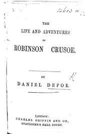 The Life and Adventures of Robinson Crusoe. [Part 1, Abridged.]