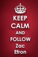 Keep Calm and Follow Zac Efron