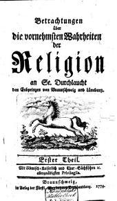 Betrachtungen über die vornehmsten Wahrheiten der Religion an Se. Durchlaucht den Erbprinzen von Braunschweig und Lüneburg