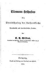 Tilemann Hesshusius: ein Streittheolog der Lutherskirche Vornehmlich nach handschrifllichen Quellen