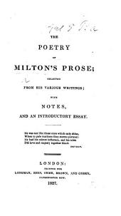 The Poetry of Milton's Prose: Selected from His Various Writings, with Notes, and an Introductory Essay ...
