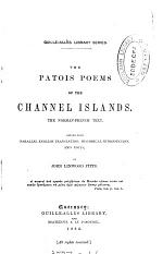 The patois poems of the Channel islands: the Norman-Fr.text, ed. with Engl. tr., hist. intr. and notes by J.L.Pitts