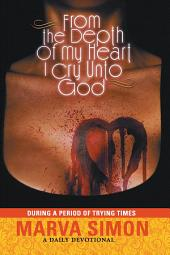 From the Depth of My Heart I Cry Unto God: During A Period of Trying Times