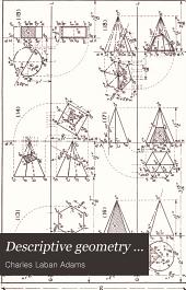 Descriptive geometry: Volume 1