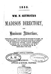 Madison Directory and Business Advertiser: Containing a Sketch of the Site and Environs of Madison, Its Early History, Its Institutions and Societies, an Abstract of the Banking Law ... Etc