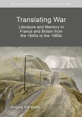 Translating War: Literature and Memory in France and Britain from the 1940s to the 1960s