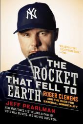 The Rocket That Fell to Earth: Roger Clemens and the Rage for Baseball Immortality