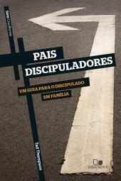 Pais discipuladores: Um guia para o discipulado em família