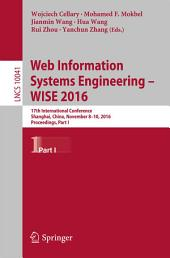 Web Information Systems Engineering – WISE 2016: 17th International Conference, Shanghai, China, November 8-10, 2016, Proceedings, Part 1